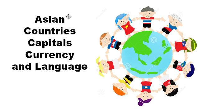 Asian Countries Capitals,Currency And Language